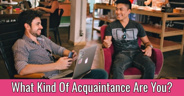 What Kind Of Acquaintance Are You?