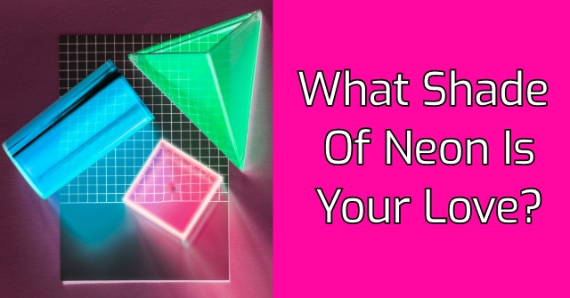 What Shade Of Neon Is Your Love?