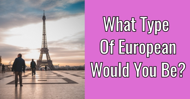 What Type Of European Would You Be?