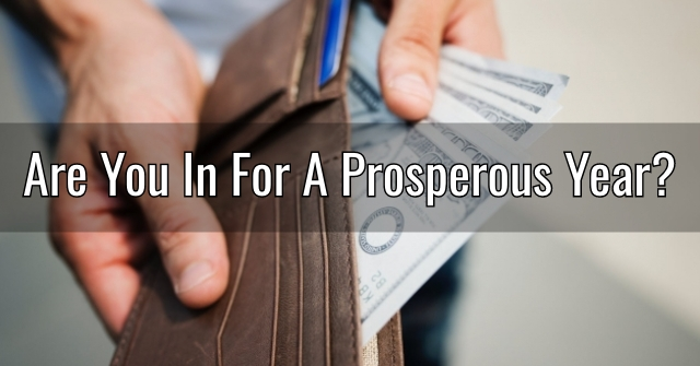 Are You In For A Prosperous Year?
