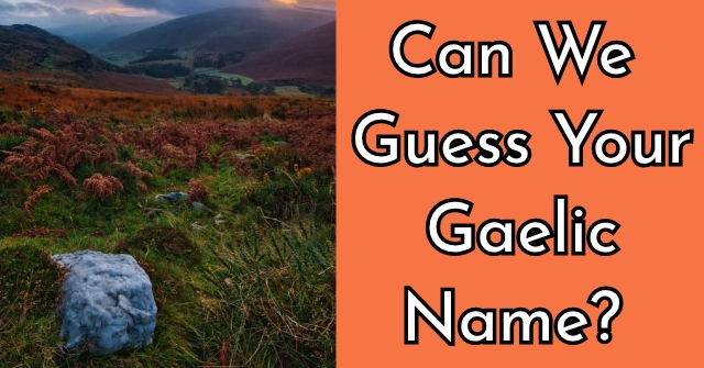 Can We Guess Your Gaelic Name?