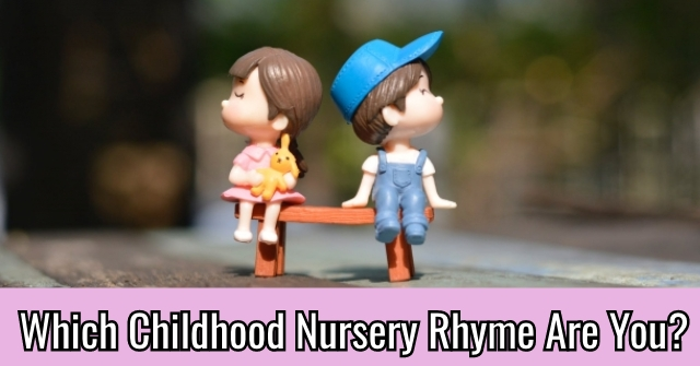 Which Childhood Nursery Rhyme Are You?