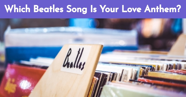 Which Beatles Song Is Your Love Anthem?