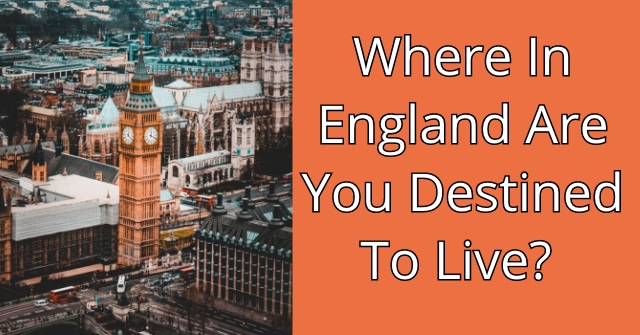 Where In England Are You Destined To Live?