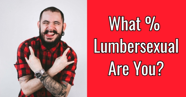 What % Lumbersexual Are You?