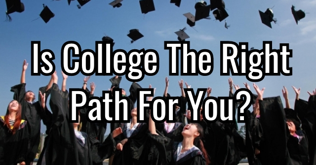 Is College The Right Path For You?