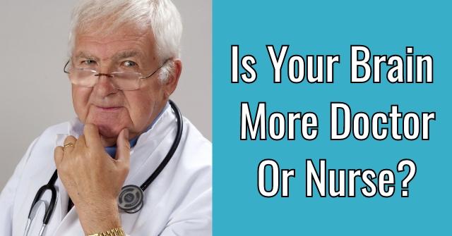 Is Your Brain More Doctor Or Nurse?