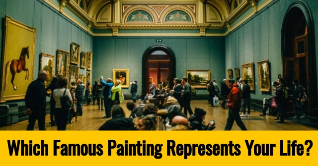 Which Famous Painting Represents Your Life?