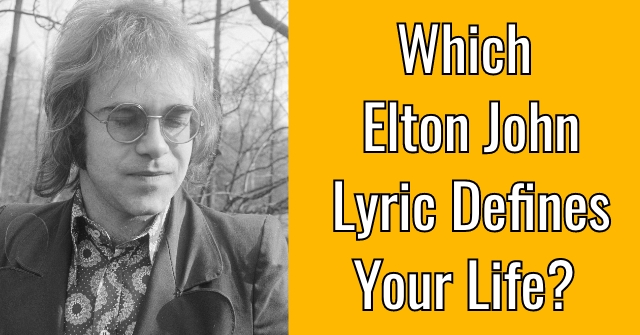 Which Elton John Lyric Defines Your Life?