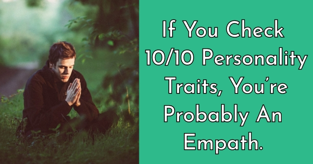 If You Check 10/10 Personality Traits, You're Probably An Empath.