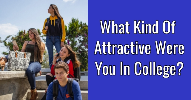 What Kind Of Attractive Were You In College?