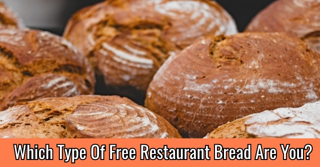 Which Type Of Free Restaurant Bread Are You?