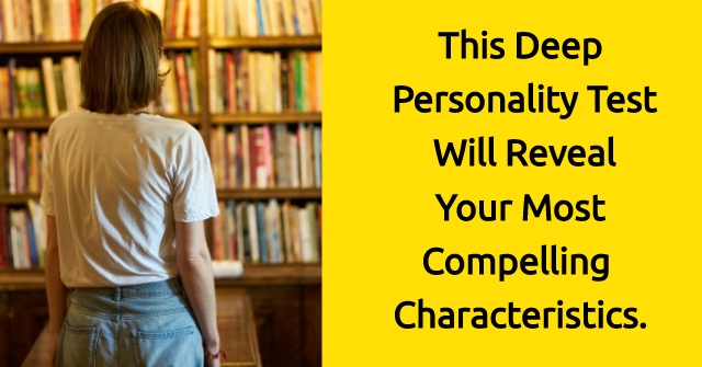 This Deep Personality Test Will Reveal Your Most Compelling Characteristics.
