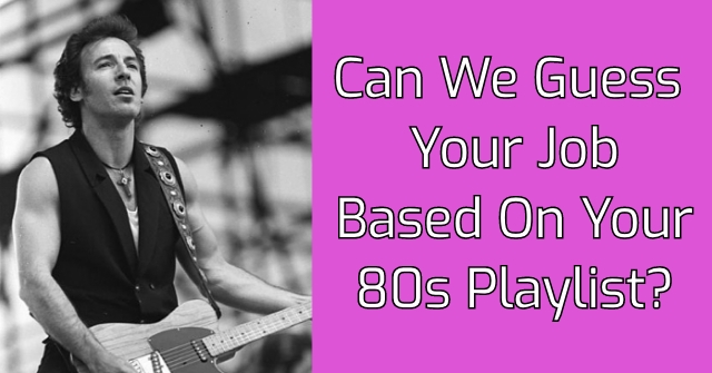Can We Guess Your Job Based On Your 80s Playlist?