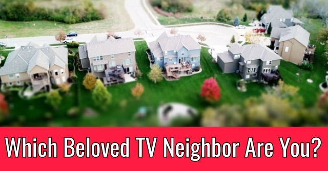 Which Beloved TV Neighbor Are You?