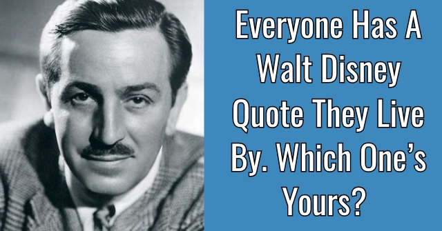 Everyone Has A Walt Disney Quote They Live By. Which One's Yours?