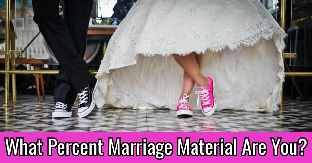 What Percent Marriage Material Are You?