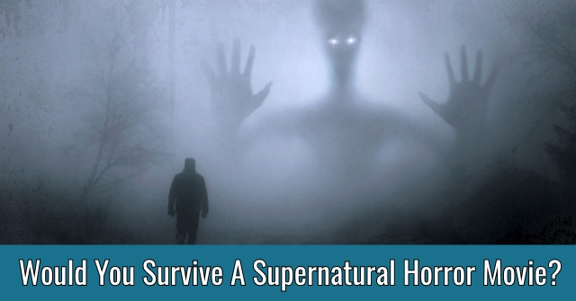 Would You Survive A Supernatural Horror Movie?