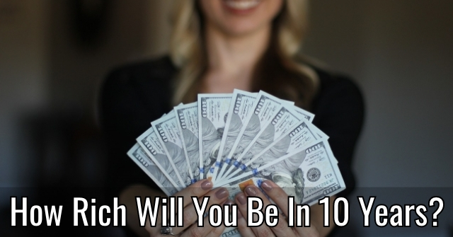 How Rich Will You Be In 10 Years?