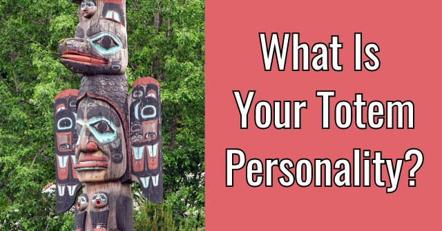What Is Your Totem Personality?