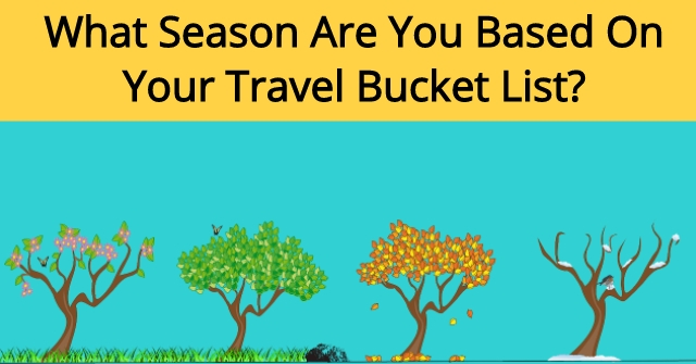 What Season Are You Based On Your Travel Bucket List?