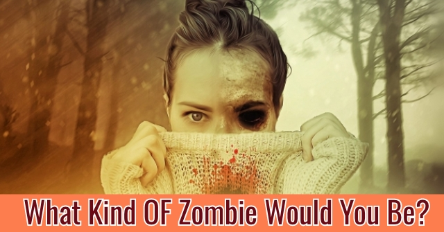 What Kind OF Zombie Would You Be?