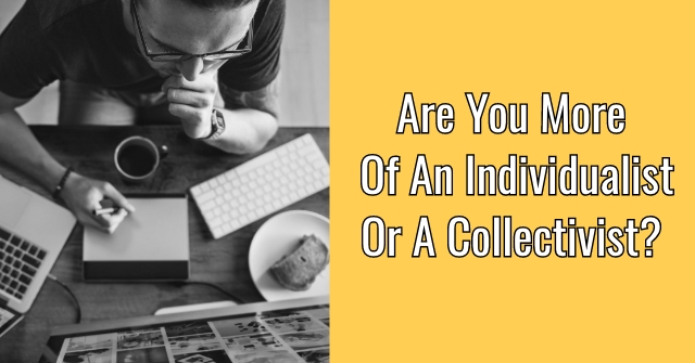 Are You More Of An Individualist Or A Collectivist?