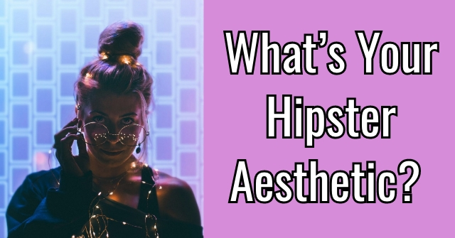 What's Your Hipster Aesthetic?
