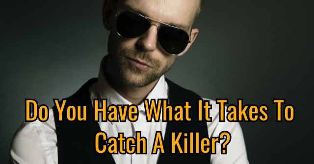 Do You Have What It Takes To Catch A Killer?