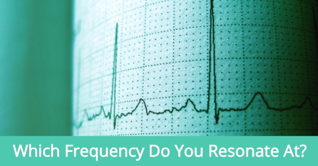 Which Frequency Do You Resonate At?