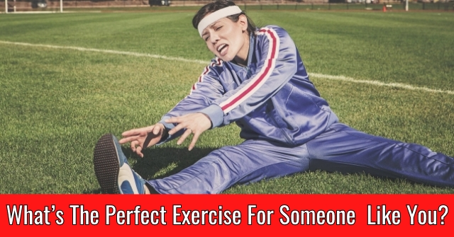 What's The Perfect Exercise For Someone Like You?