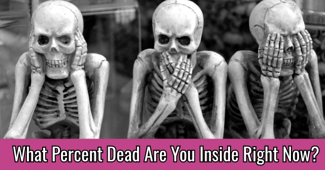 What Percent Dead Are You Inside Right Now?
