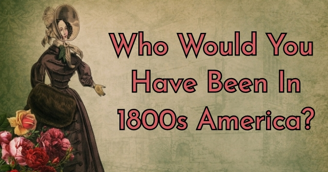 Who Would You Have Been In 1800s America?