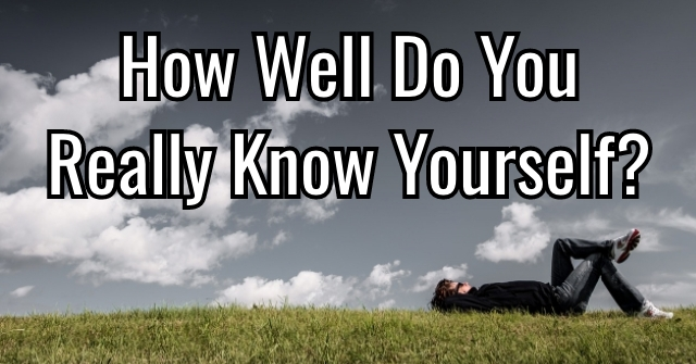 How Well Do You Really Know Yourself?