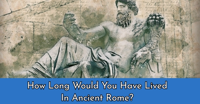 How Long Would You Have Lived In Ancient Rome?
