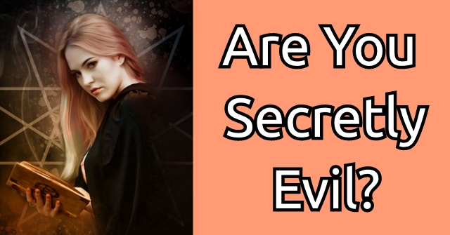 Are You Secretly Evil?