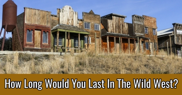 How Long Would You Last In The Wild West?