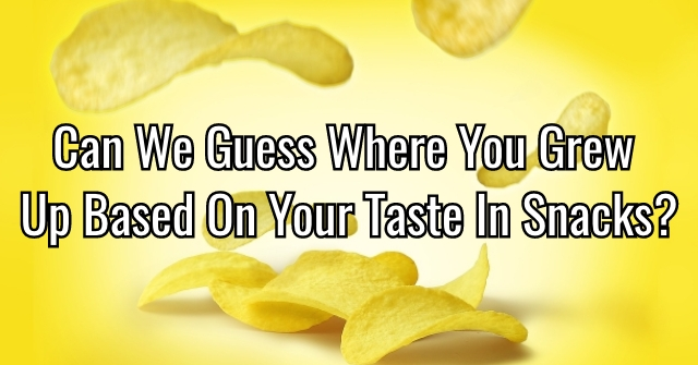 Can We Guess Where You Grew Up Based On Your Taste In Snacks?