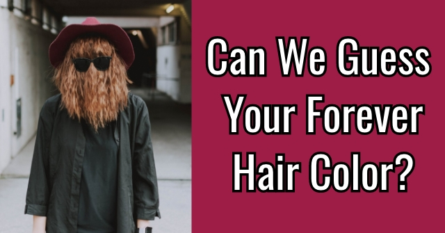 Can We Guess Your Forever Hair Color?